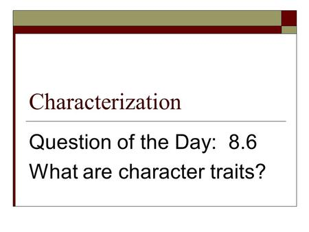 Characterization Question of the Day: 8.6 What are character traits?
