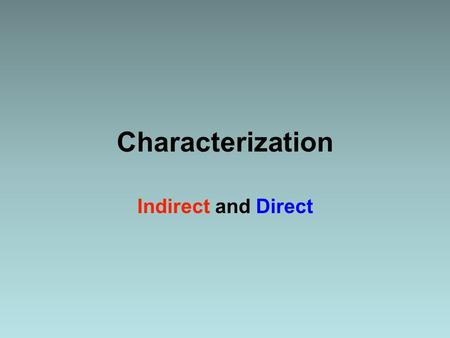 Characterization Indirect and Direct CHARACTER TYPES: Most stories have both main and minor characters. The main character, or protagonist, is the most.