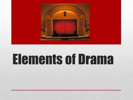 Elements of Drama. Essential Question How does drama provide the reader a different experience than prose (short stories, novels) or poetry? How is drama.