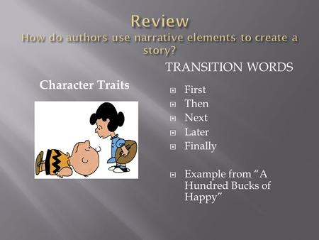 "Character Traits TRANSITION WORDS  First  Then  Next  Later  Finally  Example from ""A Hundred Bucks of Happy"""