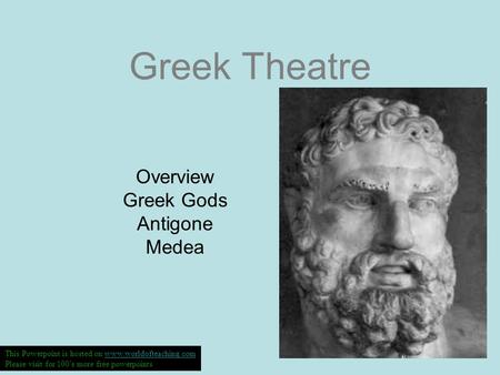 Greek Theatre Overview Greek Gods Antigone Medea This Powerpoint is hosted on www.worldofteaching.comwww.worldofteaching.com Please visit for 100's more.