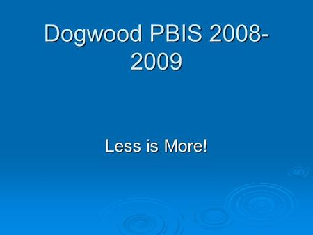 Dogwood PBIS 2008- 2009 Less is More!. Program Components.