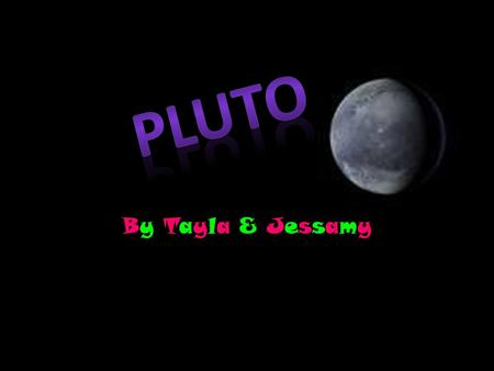 By Tayla & Jessamy. Who Discovered Pluto? Percivul Lowel.