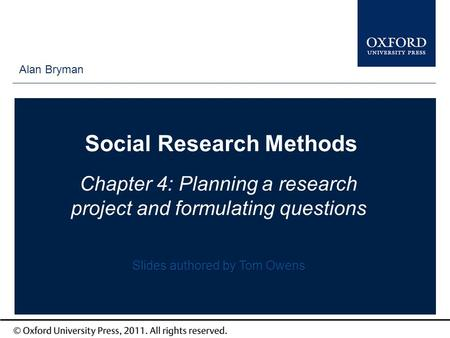 Type author names here Social Research Methods Chapter 4: Planning a research project and formulating questions Alan Bryman Slides authored by Tom Owens.