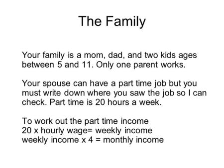 The Family Your family is a mom, dad, and two kids ages between 5 and 11. Only one parent works. Your spouse can have a part time job but you must write.