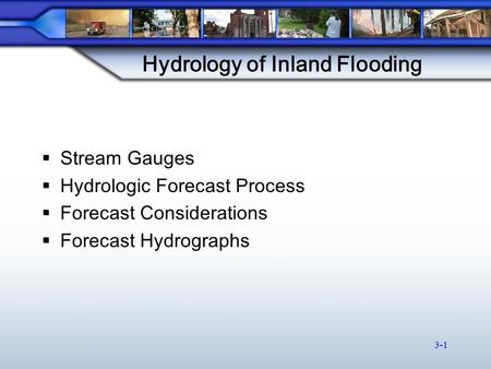 Hydrology of Inland Flooding  Stream Gauges  Hydrologic Forecast Process  Forecast Considerations  Forecast Hydrographs 3-1.