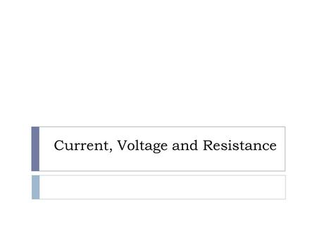 Current, Voltage and Resistance. Current  When charge (electrons) are built up at one end of a conductor, they will flow to an area where there are less.