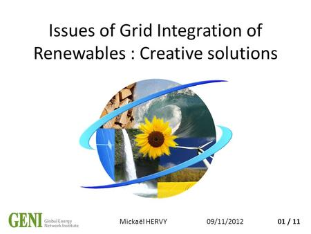 Issues of Grid Integration of Renewables : Creative solutions 09/11/2012Mickaël HERVY01 / 11.