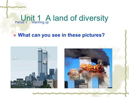 Unit 1 A land of diversity  What can you see in these pictures? Period 1 Warming up.