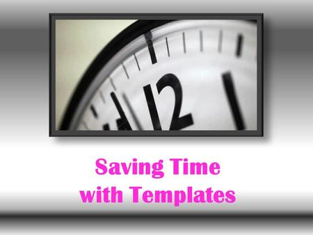 Saving Time with Templates. Tap into template power Save time with templates While you may have worked in Word, you might not be so familiar with Word.
