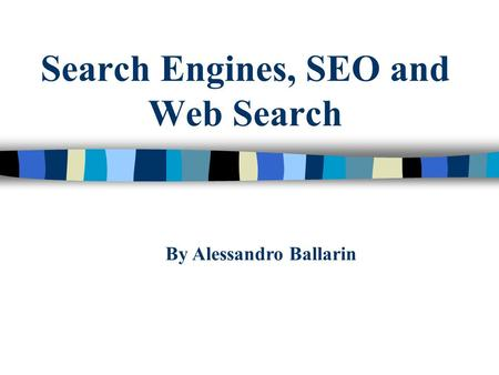 Search Engines, SEO and Web Search By Alessandro Ballarin.