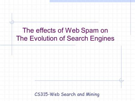The effects of Web Spam on The Evolution of Search Engines CS315-Web Search and Mining.