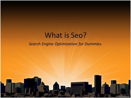 What is Seo? Search Engine Optimization for Dummies.