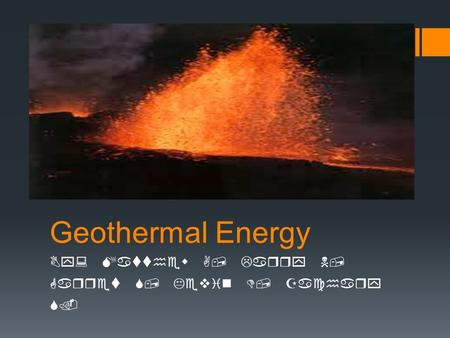 Geothermal Energy By: Matthew A, Larry N, Garret S, Kevin D, Zachary S.