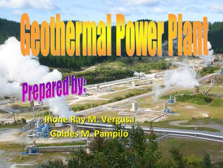 Jhone Ray M. Vergusa Goldes M. Pampilo. Geothermal power (from the Greek roots geo, meaning earth, and thermos, meaning heat) is power extracted from.