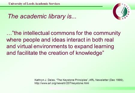 "University of Leeds Academic Services The academic library is... …""the intellectual commons for the community where people and ideas interact in both real."