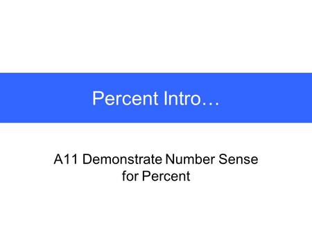 Percent Intro… A11 Demonstrate Number Sense for Percent.
