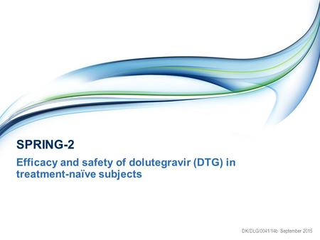 SPRING-2 Efficacy and safety of dolutegravir (DTG) in treatment-naïve subjects DK/DLG/0041/14b September 2015.