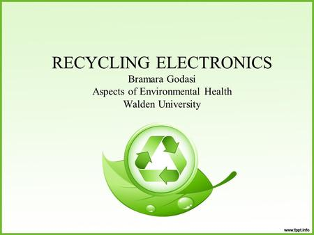 RECYCLING ELECTRONICS Bramara Godasi Aspects of Environmental Health Walden University.