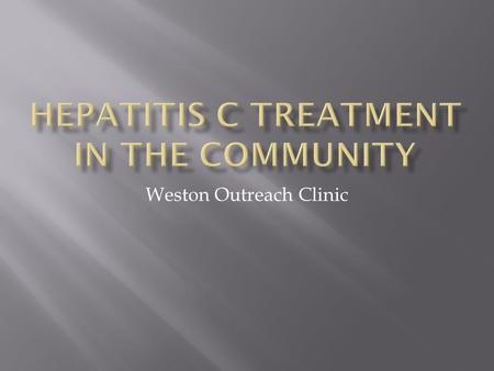 Weston Outreach Clinic.  GP concern re numbers accessing tx  Patient group/local drug services pressure  Poor attendance Weston patients  Disadvantaged.