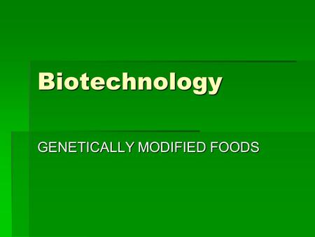biotechnology and genetically modified foods Developers are using biotechnology to try to reduce saturated fats in cooking oils, reduce allergens in foods, and increase disease-fighting nutrients in foods they are also researching ways to use genetically engineered crops in the production of new medicines, which may lead to a new plant-made pharmaceutical industry that could reduce the.