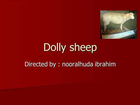 Dolly sheep Directed by : nooralhuda ibrahim. cloning cloning is the creation of a genetically identical copy cloning is the creation of a genetically.