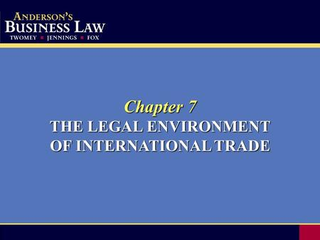 Chapter 7 THE LEGAL ENVIRONMENT OF INTERNATIONAL TRADE.