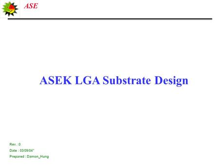 "ASE ASEK LGA Substrate Design Rev. :0 Date : 03/09/04"" Prepared : Damon_Hung."
