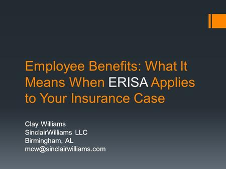 Employee Benefits: What It Means When ERISA Applies to Your Insurance Case Clay Williams SinclairWilliams LLC Birmingham, AL