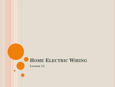 H OME E LECTRIC W IRING Lesson 13. H OME E LECTRIC W IRING Most Homes in Ontario are connected to a Power Transmission Grid. The grid is a huge circuit.