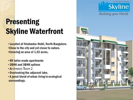 99 tailor-made apartments 2BHK and 3BHK options A rchitect-Team 2 Overlooking the adjacent lake. A great blend of urban living in ecological surroundings.,