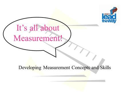 It's all about Measurement! Developing Measurement Concepts and Skills.
