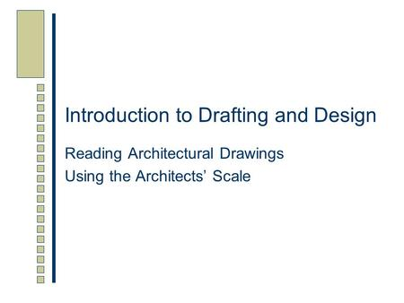 Introduction to Drafting and Design Reading Architectural Drawings Using the Architects' Scale.