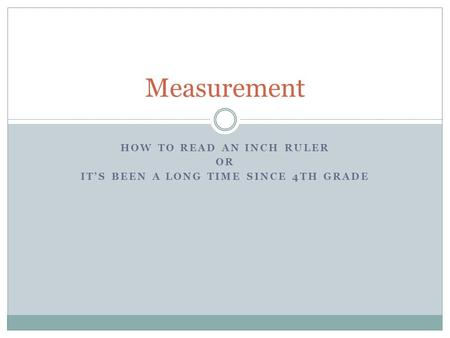 HOW TO READ AN INCH RULER OR IT'S BEEN A LONG TIME SINCE 4TH GRADE Measurement.
