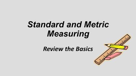 Standard and Metric Measuring