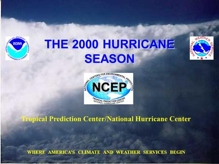 THE 2000 HURRICANE SEASON Tropical Prediction Center/National Hurricane Center WHERE AMERICA'S CLIMATE AND WEATHER SERVICES BEGIN.