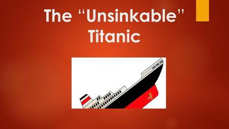 "The "" Unsinkable "" Titanic. By:  Mark  Tim  Trevon  Griffin."