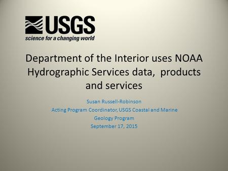 Department of the Interior uses NOAA Hydrographic Services data, products and services Susan Russell-Robinson Acting Program Coordinator, USGS Coastal.
