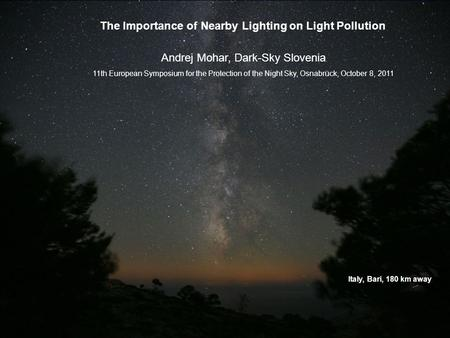 The Importance of Nearby Lighting on Light Pollution Andrej Mohar, Dark-Sky Slovenia 11th European Symposium for the Protection of the Night Sky, Osnabrück,