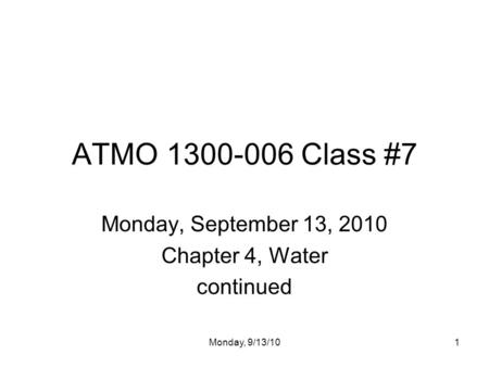 Monday, 9/13/101 ATMO 1300-006 Class #7 Monday, September 13, 2010 Chapter 4, Water continued.