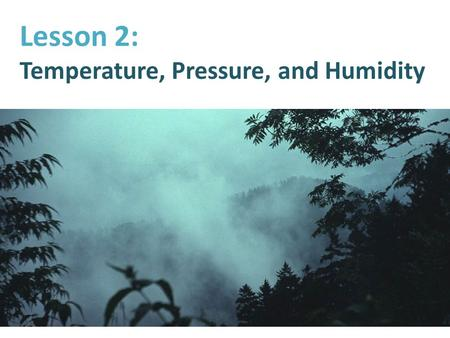 Lesson 2: Temperature, Pressure, and Humidity. Temperature and Pressure Air is made up of molecules that are constantly moving. As air warms up, these.