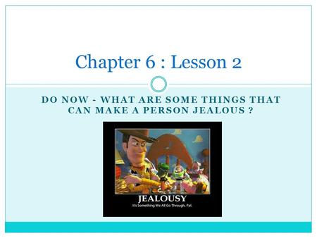 DO NOW - WHAT ARE SOME THINGS THAT CAN MAKE A PERSON JEALOUS ? Chapter 6 : Lesson 2.