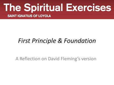First Principle & Foundation A Reflection on David Fleming's version.