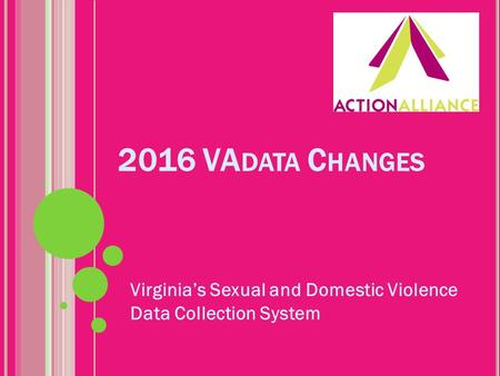 2016 VA DATA C HANGES Virginia's Sexual and Domestic Violence Data Collection System.