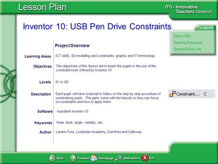 Inventor 10: USB Pen Drive Constraints Author Larann Foss, Lockerbie Academy, Dumfries and Galloway The objectives of this lesson are to teach the pupils.