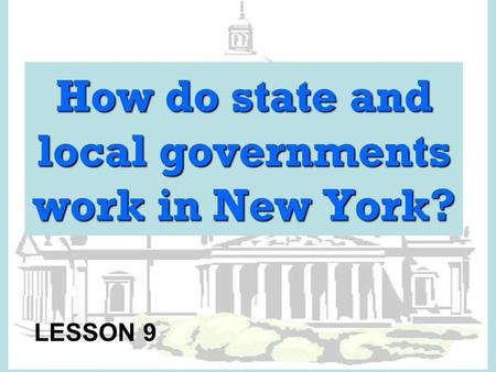 How do state and local governments work in New York? LESSON 9.