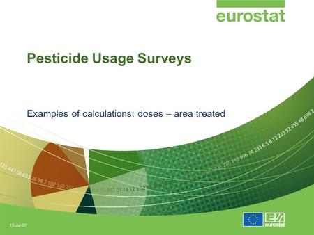 13-Jul-07 Pesticide Usage Surveys Examples of calculations: doses – area treated.