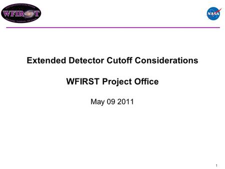Extended Detector Cutoff Considerations WFIRST Project Office May 09 2011 1.