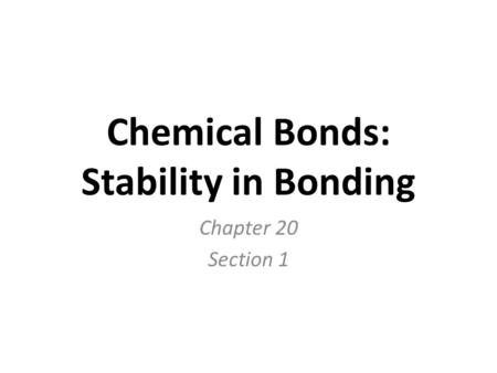 Chemical Bonds: Stability in Bonding Chapter 20 Section 1.