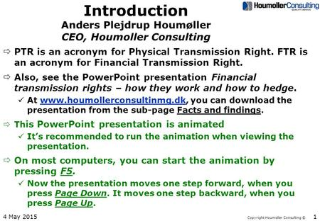 Copyright Houmoller Consulting © Introduction Anders Plejdrup Houmøller CEO, Houmoller Consulting ðPTR is an acronym for Physical Transmission Right. FTR.